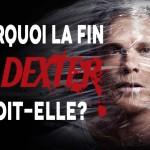 Que penser de la fin de la série Dexter ?